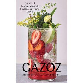 Gazoz: The Art of Making Magical, Seasonal Sparkling Drinks (Hardcover)