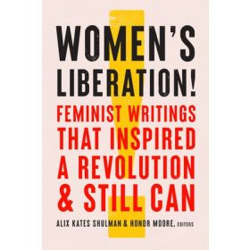 Women's Liberation!: Feminist Writings That Inspired a Revolution & Still Can (Hardcover)