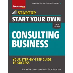 Start Your Own Consulting Business: Your Step-By-Step Guide to Success, 5th Edition (Paperback)