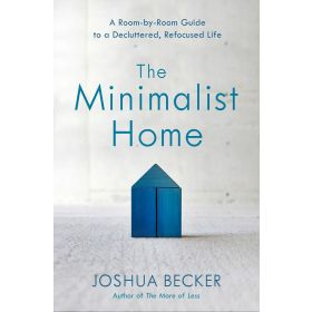 The Minimalist Home: A Room-by-Room Guide to a Decluttered, Refocused Life (Hardcover)