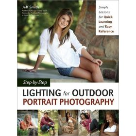 Step-by-Step Lighting for Outdoor Portrait Photography: Simple Lessons for Quick Learning and Easy Reference (Paperback)