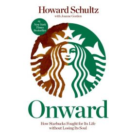 Onward: How Starbucks Fought for Its Life without Losing Its Soul (Paperback)