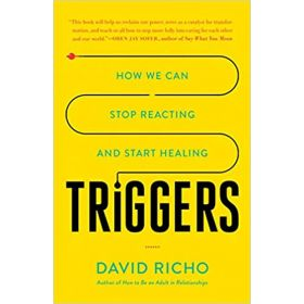 Triggers: How We Can Stop Reacting and Start Healing (Paperback)