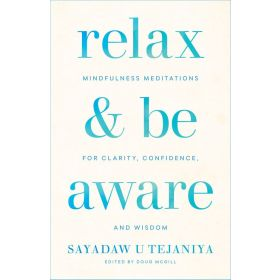 Relax and Be Aware: Mindfulness Meditations for Clarity, Confidence, and Wisdom (Paperback)