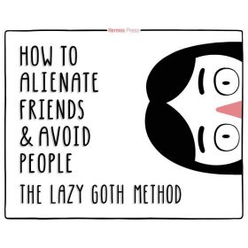 The Lazy Goth Method: How to Alienate Friends and Avoid People (Hardcover)