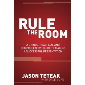Rule The Room: A Unique, Practical and Comprehensive Guide to Making a Successful Presentation (Paperback)