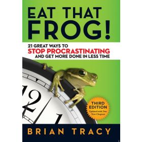 Eat That Frog!: 21 Great Ways to Stop Procrastinating and Get More Done in Less Time (Paperback)