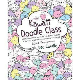Mini Kawaii Doodle Class: Sketching Super-Cute Tacos, Sushi Clouds, Flowers, Monsters, Cosmetics, and More (Paperback)