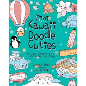 Mini Kawaii Doodle Cuties: Sketching Super-Cute Stuff from Around the World (Paperback)