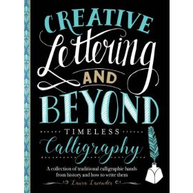 Creative Lettering and Beyond: Timeless Calligraphy (Paperback)