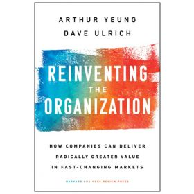 Reinventing the Organization: How Companies Can Deliver Radically Greater Value in Fast-Changing Markets (Hardcover)