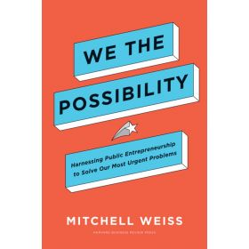 We the Possibility: Harnessing Public Entrepreneurship to Solve Our Most Urgent Problems (Hardcover)
