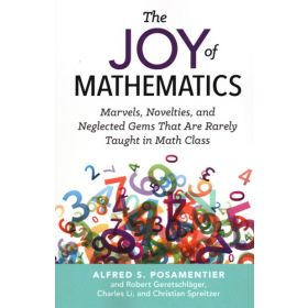 The Joy of Mathematics: Marvels, Novelties, and Neglected Gems That Are Rarely Taught in Math Class (Paperback)