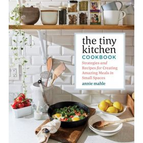 The Tiny Kitchen Cookbook: Strategies and Recipes for Creating Amazing Meals in Small Spaces (Paperback)