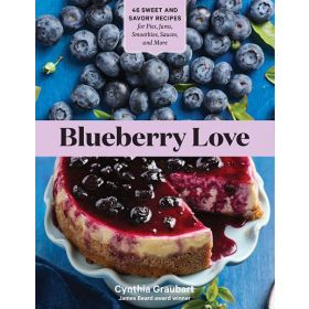 Blueberry Love: 46 Sweet and Savory Recipes for Pies, Jams, Smoothies, Sauces, and More (Paperback)