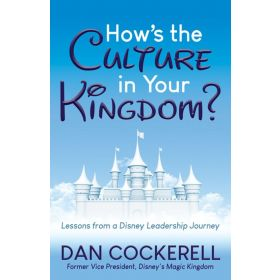 How's the Culture in Your Kingdom?: Lessons from a Disney Leadership Journey (Paperback)