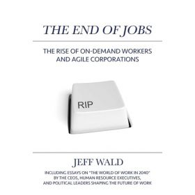 The End of Jobs: The Rise of On-Demand Workers and Agile Corporations (Hardcover)