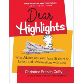 Dear Highlights: What Adults Can Learn from 75 Years of Letters and Conversations with Kids (Hardcover)