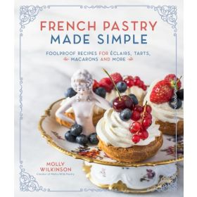 French Pastry Made Simple: Foolproof Recipes for Éclairs, Tarts, Macarons and More (Paperback)