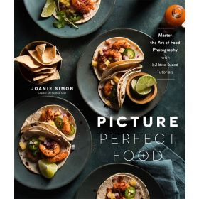 Picture Perfect Food: Master the Art of Food Photography with 52 Bite-Sized Tutorials (Paperback)