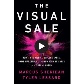 The Visual Sale: How to Use Video to Explode Sales, Drive Marketing, and Grow Your Business in a Virtual World (Paperback)