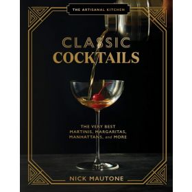 The Artisanal Kitchen: Classic Cocktails, The Very Best Martinis, Margaritas, Manhattans, and More (Hardcover)