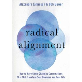 Radical Alignment: How to Have Game-Changing Conversations That Will Transform Your Business and Your Life (Hardcover)