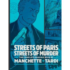 Streets Of Paris, Streets Of Murder: The Complete Noir Of Manchette and Tardi, Vol. 2 (Hardcover)