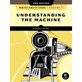 Understanding the Machine: Write Great Code, Vol. 1, 2nd Edition (Paperback)