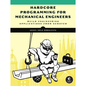 Hardcore Programming for Mechanical Engineers: Build Engineering Applications from Scratch (Paperback)