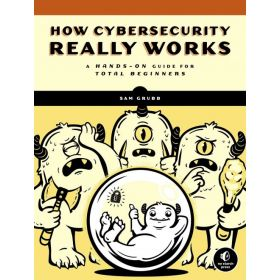How Cybersecurity Really Works: A Hands-On Guide for Total Beginners (Paperback)