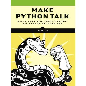Make Python Talk: Build Apps with Voice Control and Speech Recognition (Paperback)