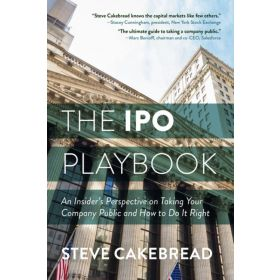 The IPO Playbook: An Insider's Perspective on Taking Your Company Public and How to Do It Right (Hardcover)