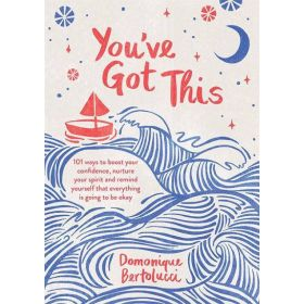 You've Got This: 101 ways to boost your confidence, nurture your spirit and remind yourself that everything is going to be okay (Hardcover)