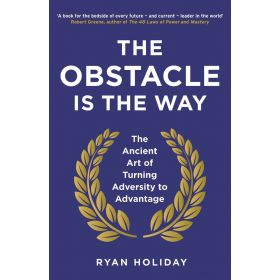 The Obstacle is the Way: The Ancient Art of Turning Adversity to Advantage (Paperback)