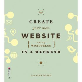 Create Your Own Website Using WordPress in a Weekend (Paperback)