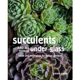 Succulents and All things Under Glass: Ideas and Inspiration for Indoor Gardens (Hardcover)