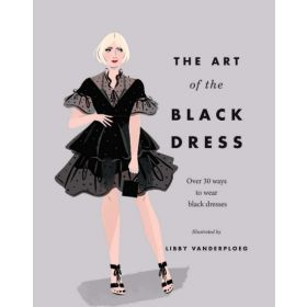 The Art of the Black Dress: Over 30 Ways to Wear Black Dresses (Hardcover)