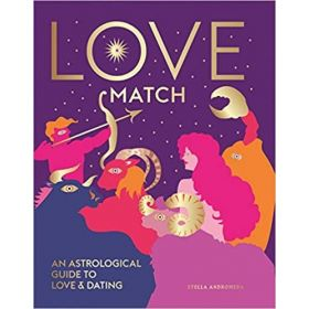 Love Match: An Astrological Guide To Love and Dating (Hardcover)
