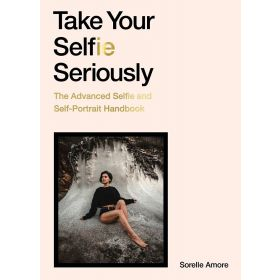 Take Your Selfie Seriously: The Advanced Selfie Handbook (Paperback)