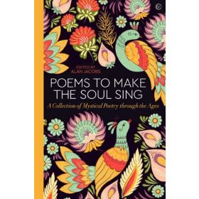 Poems to Make the Soul Sing: A Collection of Mystical Poetry through the Ages (Hardcover)
