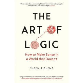 The Art of Logic: How to Make Sense in a World that Doesn't (Paperback)
