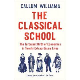 The Classical School: The Turbulent Birth of Economics in Twenty Extraordinary Lives (Paperback)
