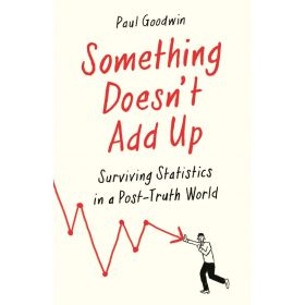 Something Doesn't Add Up: Surviving Statistics in a Number-Mad World (Paperback)