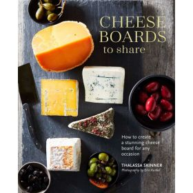 Cheese Boards to Share: How to Create a Stunning Cheese Board for Any Occasion (Hardcover)