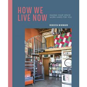 How We Live Now: Making Your Space Work Hard For You (Hardcover)