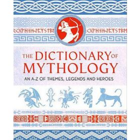 The Dictionary of Mythology: An A–Z of Themes, Legends and Heroes (Hardcover)