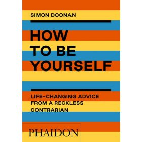 How to Be Yourself: Life-Changing Advice from a Reckless Contrarian (Paperback)
