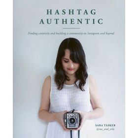 Hashtag Authentic: Finding Creativity and Building a Community on Instagram and Beyond (Hardcover)