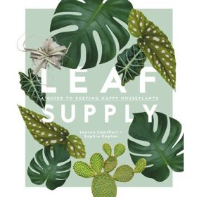 Leaf Supply: A Guide to Keeping Happy House Plants (Hardcover)